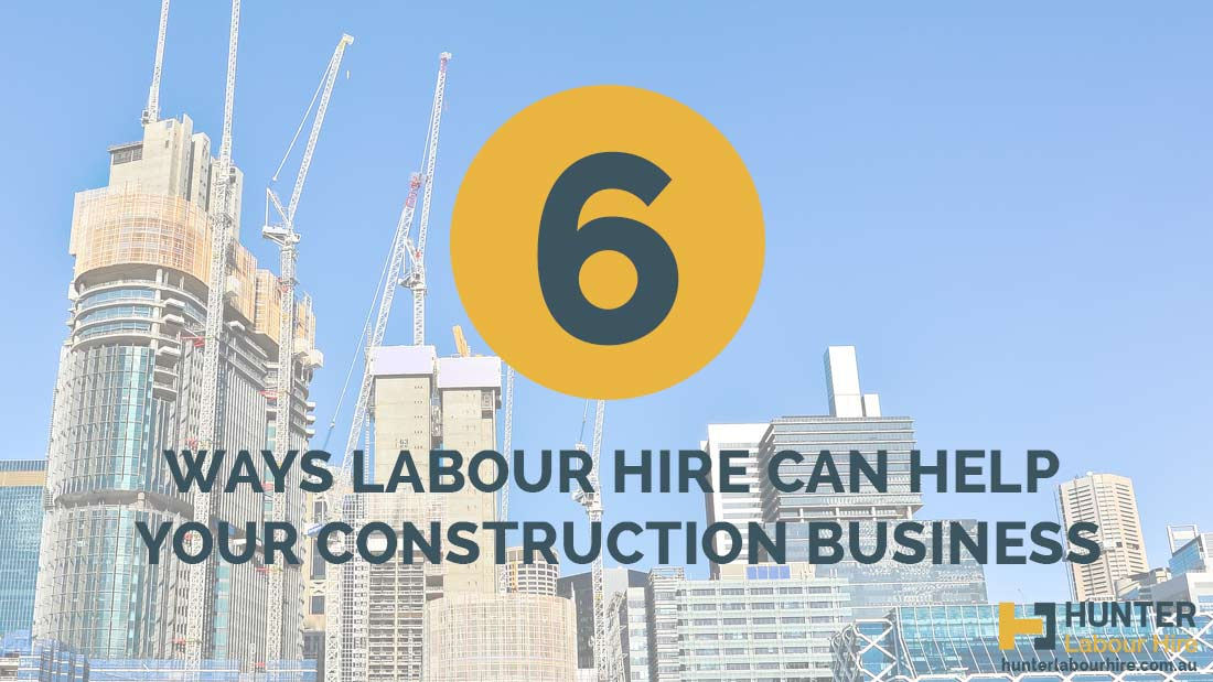 How Labour Hire Can Help Your Construction Business -Hunter Labour Hire Sydney