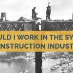 Should I Work In The Sydney Construction Industry - Hunter Labour Hire