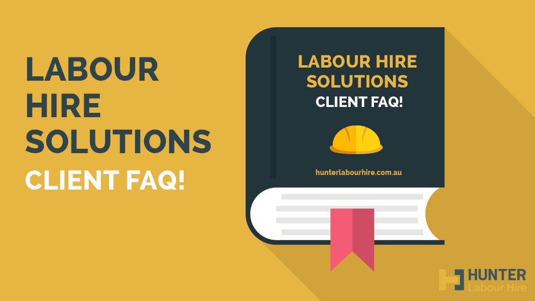 Labour Hire Solutions Client FAQ - Hunter Labour Hire Sydney