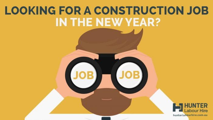 Looking for a Construction Job in the New Year - Hunter Labour Hire Sydney
