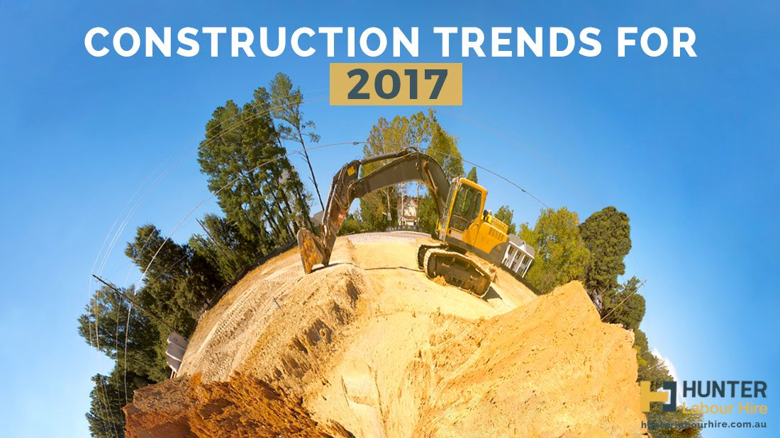 Construction Trends for 2017 - Hunter Labour Hire Sydney