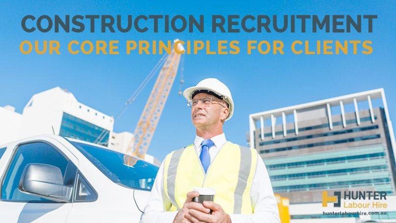 Construction Recruitment Sydney - Our Core Principles for Clients - Hunter Labour Hire