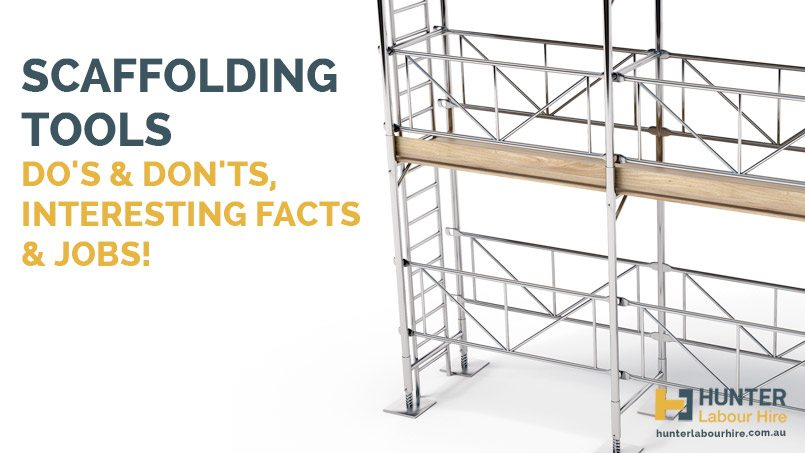 Scaffolding Tools Do's & Don'ts, Interesting Facts & Jobs - Hunter Labour Hire