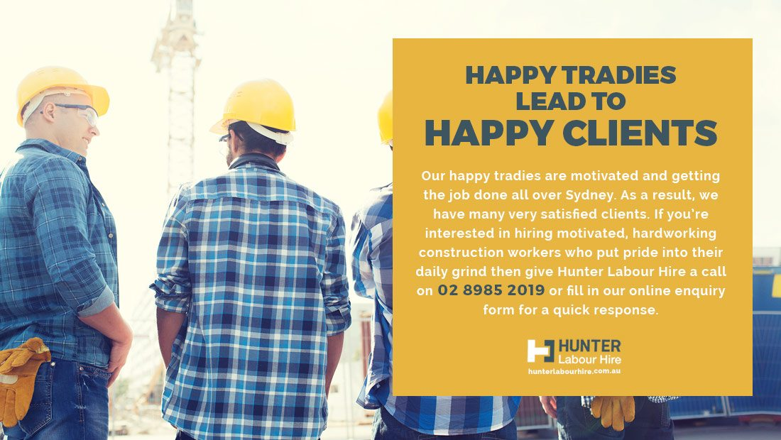 Happy Tradies Leads to Happy Clients - Hunter Labour Hire Sydney