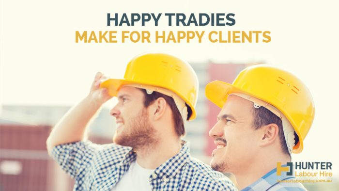 Happy Tradies Make for Happy Clients - Hunter Labour Hire Sydney