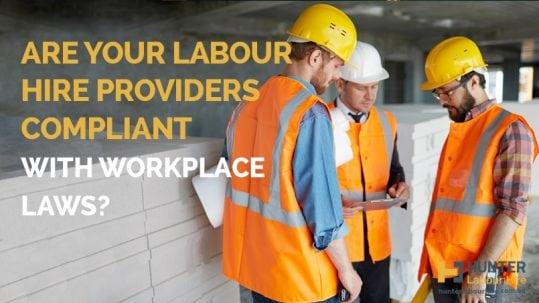 Are Your Labour Hire Providers Compliant With Workplace Laws - Hunter Labour Hire Sydney
