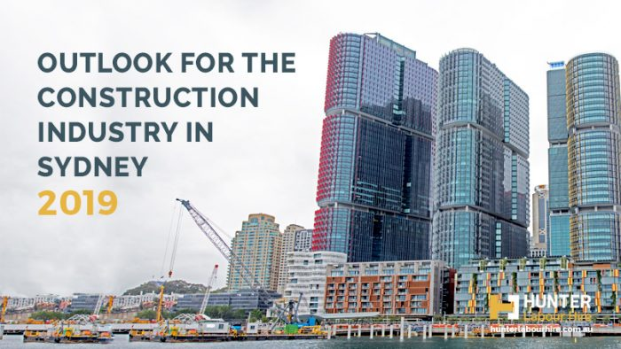 Outlook for the Construction Industry in Sydney 2019 - Hunter Labour Hire