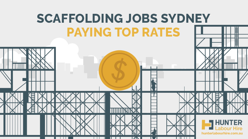 Scaffolding Jobs Sydney - Paying Top Rates - Hunter Labour Hire