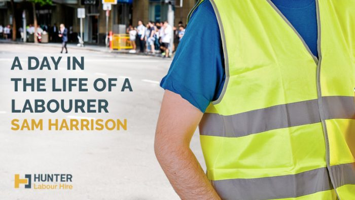 A Day in the Life of a Labourer – Sam Harrison - Hunter Labour Hire