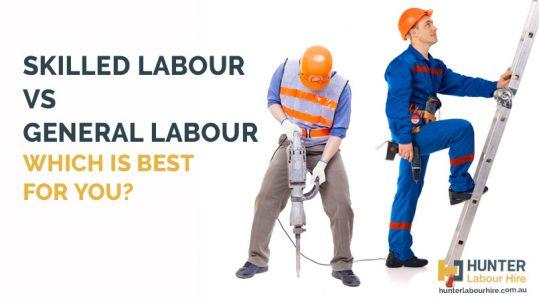 Skilled Labour vs General Labour - Hunter Labour Hire Sydney