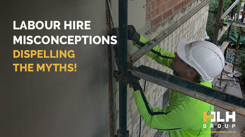 Labour Hire Misconceptions - HLH Group Sydney