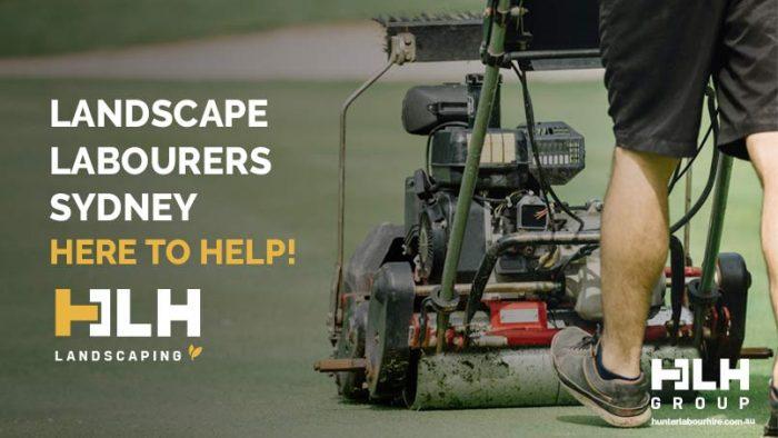 Landscape Labourers Sydney - Here to Help - HLH Group Landscaping Sydney