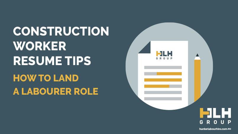 Construction Worker Resume Tips - Labourer Role - HLH Group