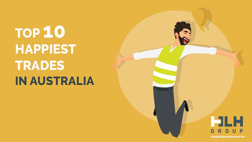 Top 10 Happiest Trades Australia - HLH Labour Hire