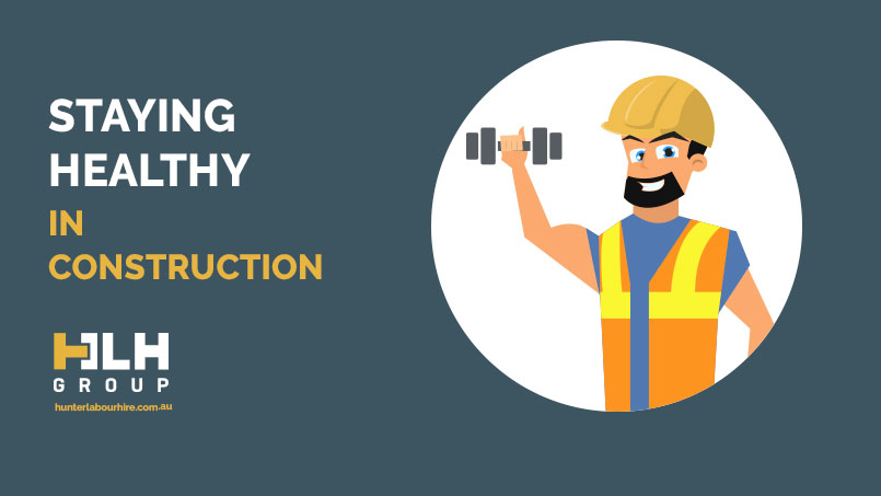 Staying Healthy in Construction - HLH Group Sydney