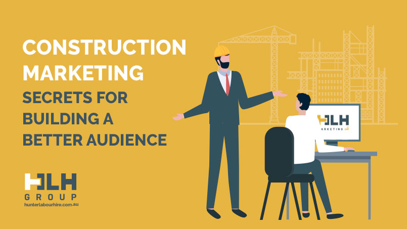 Construction Marketing - Building Audience - HLH Group